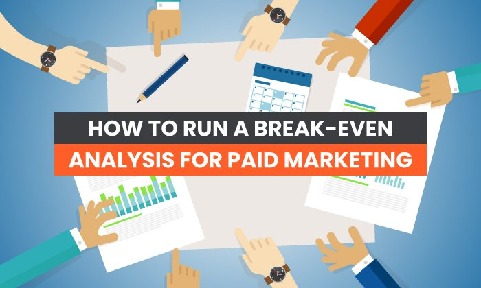 Easy methods to do a breakeven evaluation on paid advertising