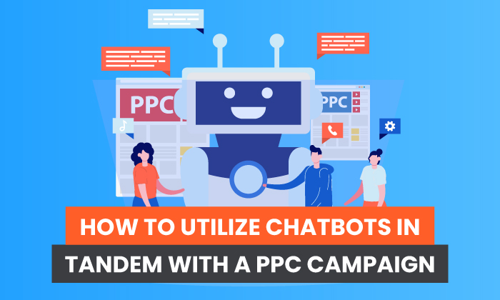 The right way to Make the most of Chatbots in Tandem With a PPC Marketing campaign