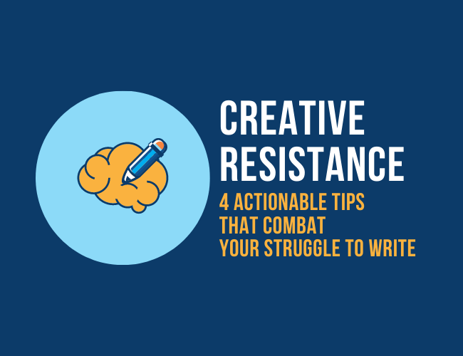 Artistic Resistance: four Actionable Suggestions That Fight Your Wrestle to Write