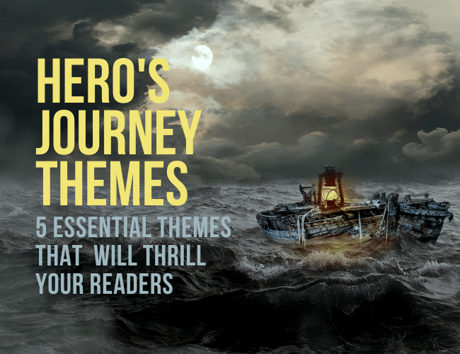 Hero's Journey Themes: 5 Important Themes That Will Thrill Your Readers