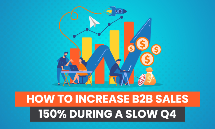 Learn how to Improve B2B Gross sales 150% Throughout a Gradual This autumn